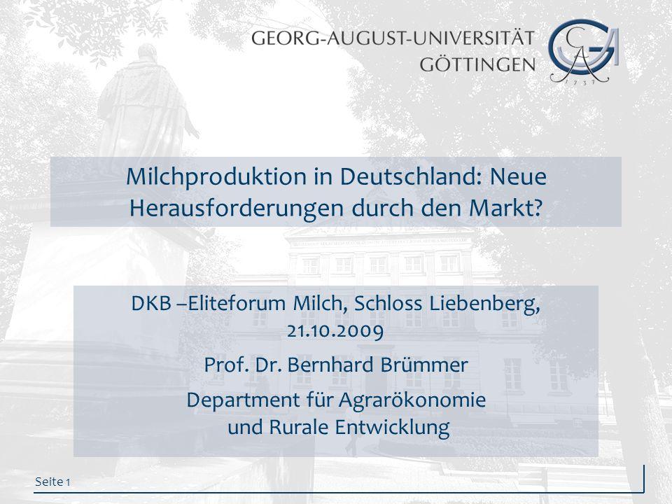 Seite 1 Milchproduktion in Deutschland: Neue Herausforderungen durch den Markt? DKB –Eliteforum Milch, Schloss Liebenberg, 21.10.2009 Prof. Dr. Bernha