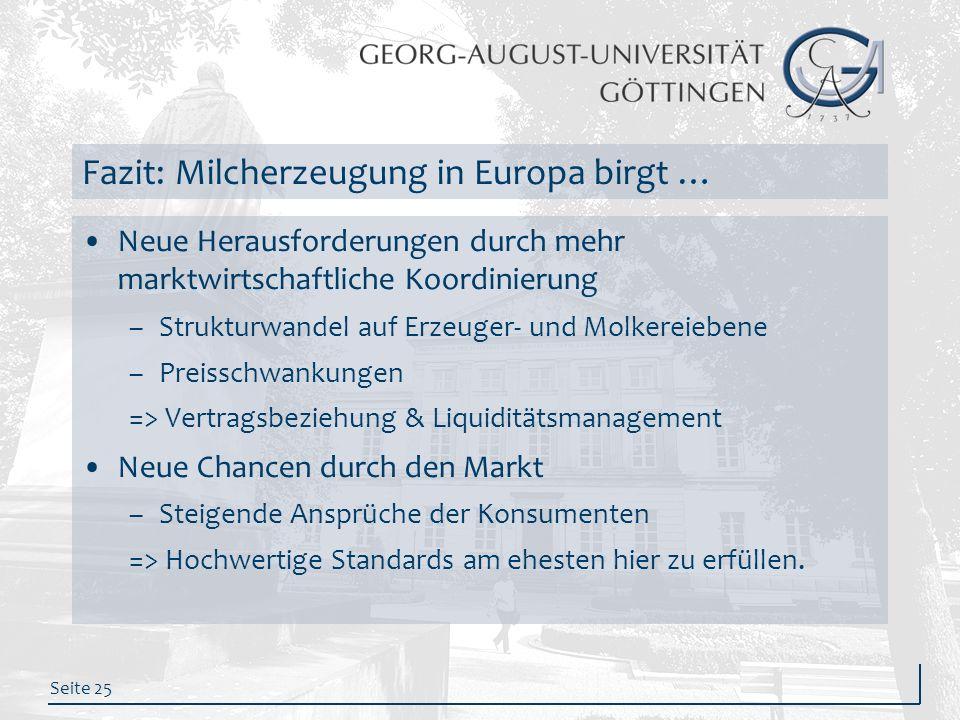 Seite 25 Fazit: Milcherzeugung in Europa birgt … Neue Herausforderungen durch mehr marktwirtschaftliche Koordinierung –Strukturwandel auf Erzeuger- un