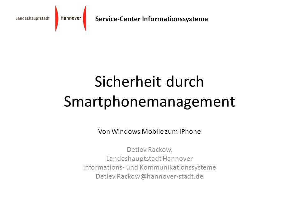 Service-Center Informationssysteme Sicherheit durch Smartphonemanagement Von Windows Mobile zum iPhone Detlev Rackow, Landeshauptstadt Hannover Inform