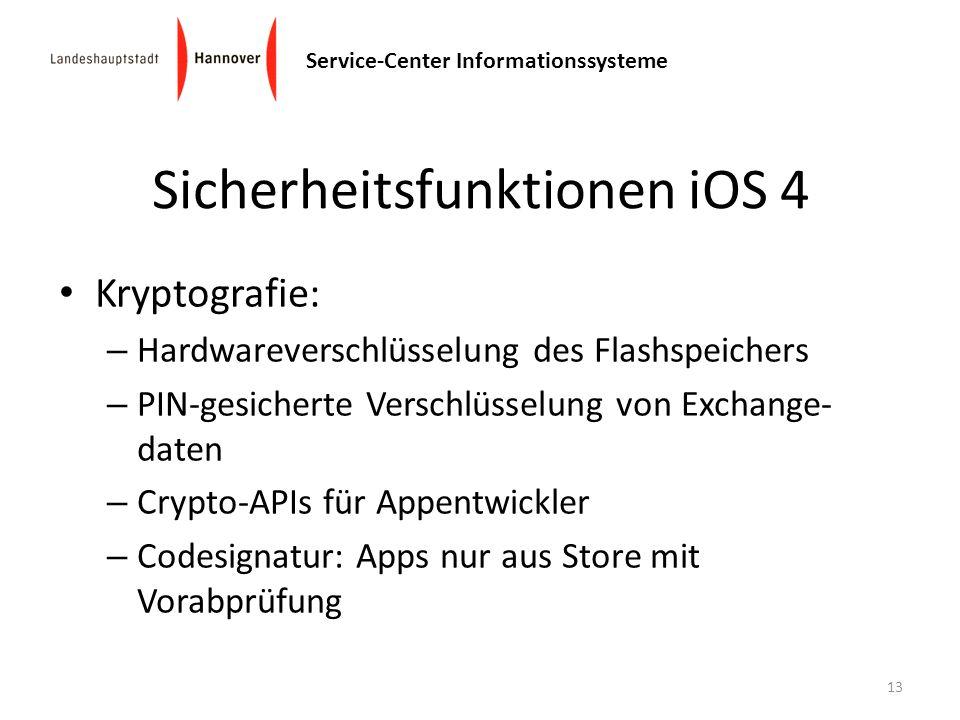Service-Center Informationssysteme Sicherheitsfunktionen iOS 4 Kryptografie: – Hardwareverschlüsselung des Flashspeichers – PIN-gesicherte Verschlüsse