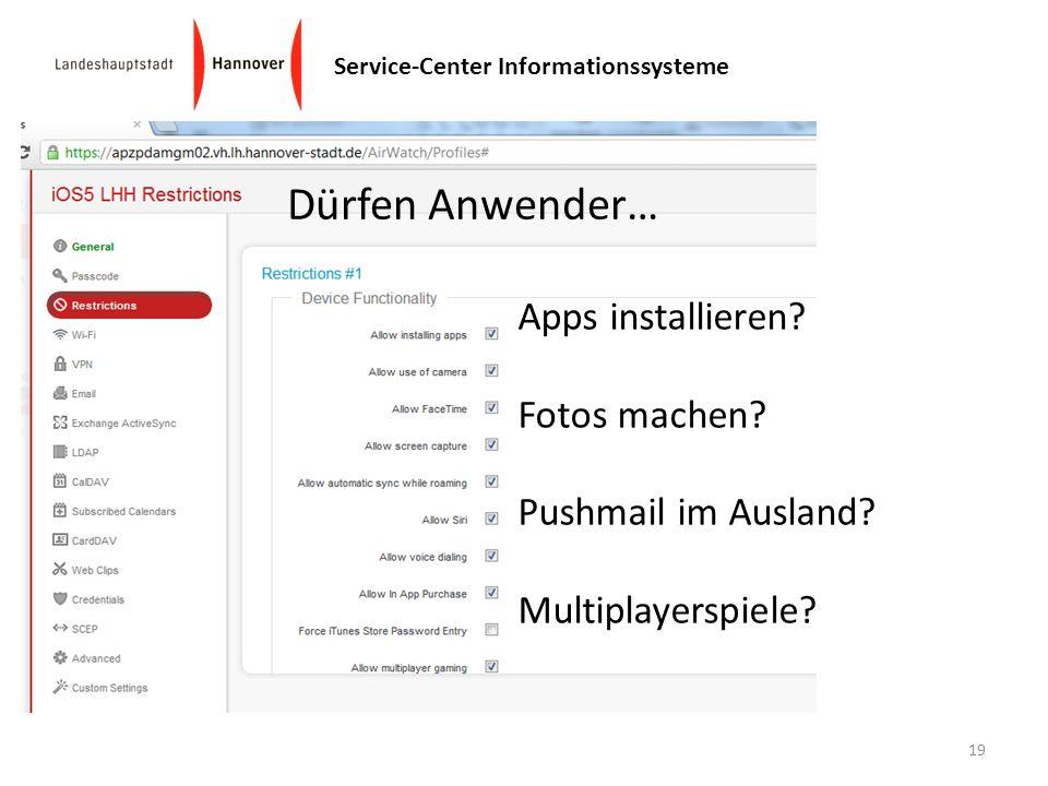 Service-Center Informationssysteme 19 Dürfen Anwender… Apps installieren? Fotos machen? Pushmail im Ausland? Multiplayerspiele?