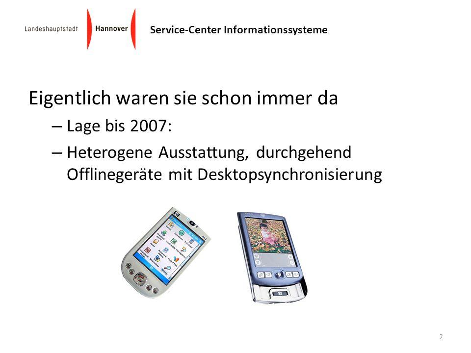 Service-Center Informationssysteme Eigentlich waren sie schon immer da – Lage bis 2007: – Heterogene Ausstattung, durchgehend Offlinegeräte mit Deskto