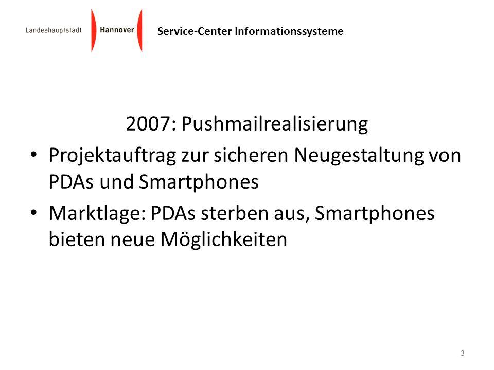 Service-Center Informationssysteme 2007: Pushmailrealisierung Projektauftrag zur sicheren Neugestaltung von PDAs und Smartphones Marktlage: PDAs sterb