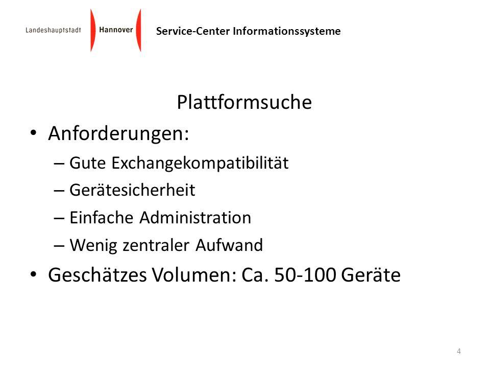 Service-Center Informationssysteme Plattformsuche Anforderungen: – Gute Exchangekompatibilität – Gerätesicherheit – Einfache Administration – Wenig ze