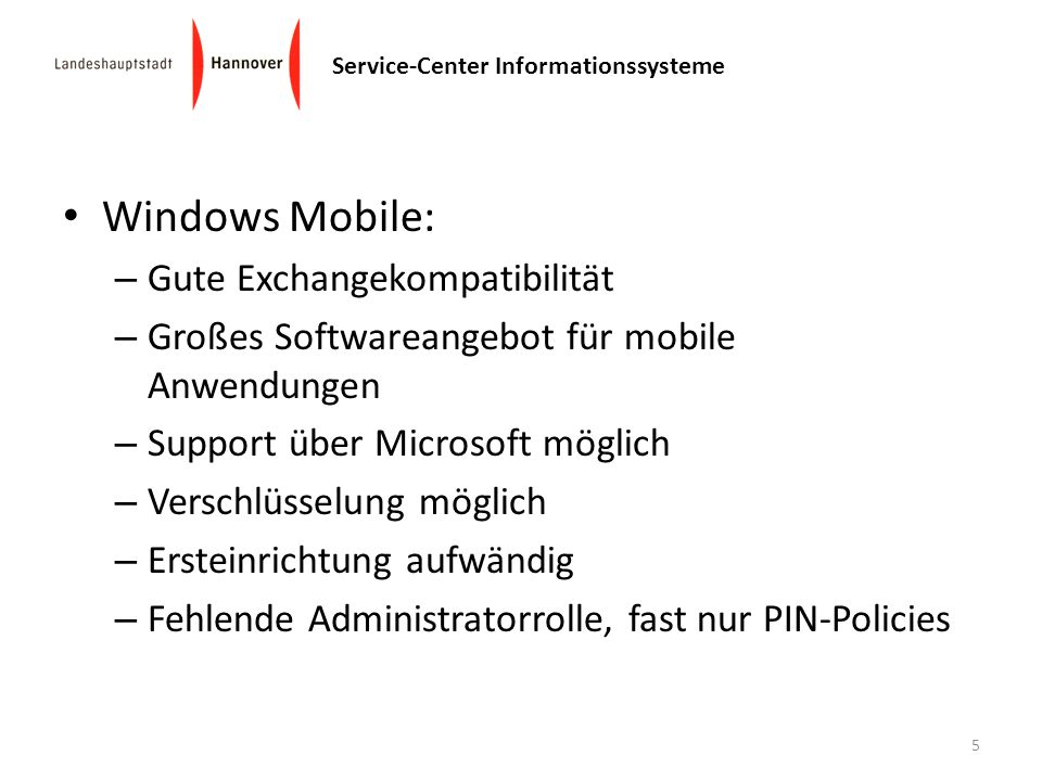 Service-Center Informationssysteme Windows Mobile: – Gute Exchangekompatibilität – Großes Softwareangebot für mobile Anwendungen – Support über Micros