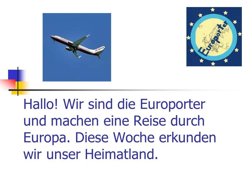 Hallo! Wir sind die Europorter und machen eine Reise durch Europa. Diese Woche erkunden wir unser Heimatland.