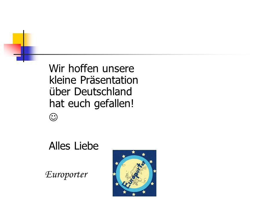 Wir hoffen unsere kleine Präsentation über Deutschland hat euch gefallen! Alles Liebe Europorter