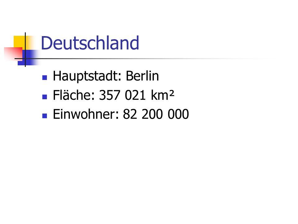 Deutschland Hauptstadt: Berlin Fläche: 357 021 km² Einwohner: 82 200 000