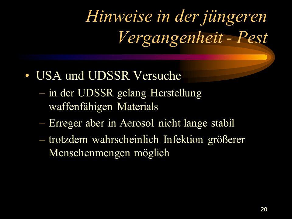 20 Hinweise in der jüngeren Vergangenheit - Pest USA und UDSSR Versuche –in der UDSSR gelang Herstellung waffenfähigen Materials –Erreger aber in Aero