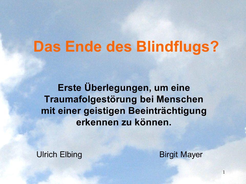 Das Ende des Blindflugs? Erste Überlegungen, um eine Traumafolgestörung bei Menschen mit einer geistigen Beeinträchtigung erkennen zu können. 1 Ulrich