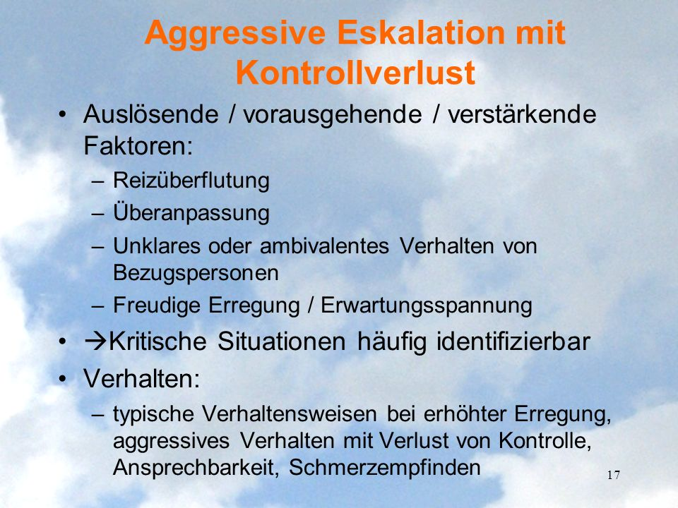 Aggressive Eskalation mit Kontrollverlust Auslösende / vorausgehende / verstärkende Faktoren: –Reizüberflutung –Überanpassung –Unklares oder ambivalen