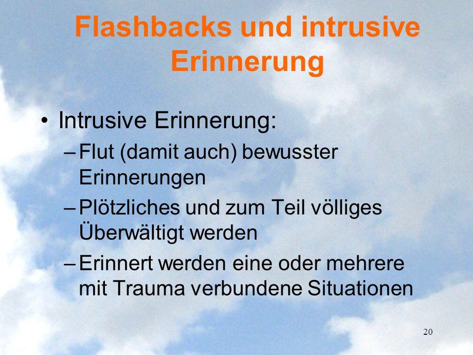 Flashbacks und intrusive Erinnerung Intrusive Erinnerung: –Flut (damit auch) bewusster Erinnerungen –Plötzliches und zum Teil völliges Überwältigt wer