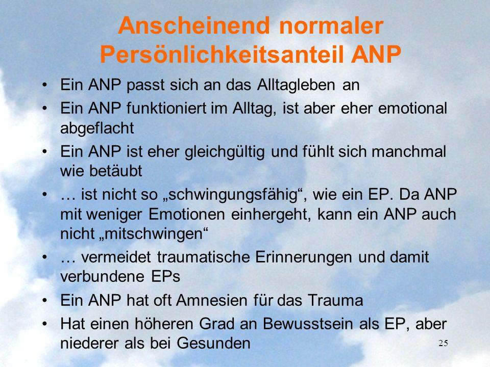 Anscheinend normaler Persönlichkeitsanteil ANP Ein ANP passt sich an das Alltagleben an Ein ANP funktioniert im Alltag, ist aber eher emotional abgefl