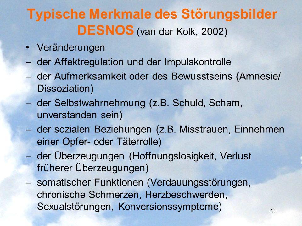 Typische Merkmale des Störungsbilder DESNOS (van der Kolk, 2002) Veränderungen der Affektregulation und der Impulskontrolle der Aufmerksamkeit oder de