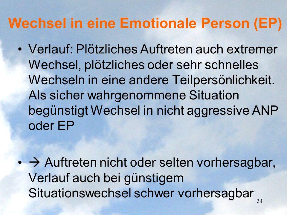 Wechsel in eine Emotionale Person (EP) Verlauf: Plötzliches Auftreten auch extremer Wechsel, plötzliches oder sehr schnelles Wechseln in eine andere T