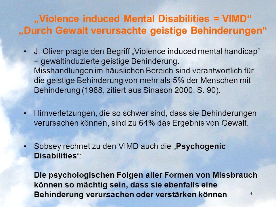 Violence induced Mental Disabilities = VIMD Durch Gewalt verursachte geistige Behinderungen J. Oliver prägte den Begriff Violence induced mental handi