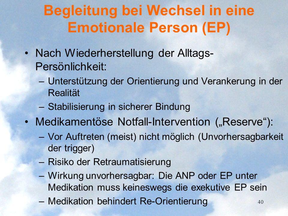 Begleitung bei Wechsel in eine Emotionale Person (EP) Nach Wiederherstellung der Alltags- Persönlichkeit: –Unterstützung der Orientierung und Veranker