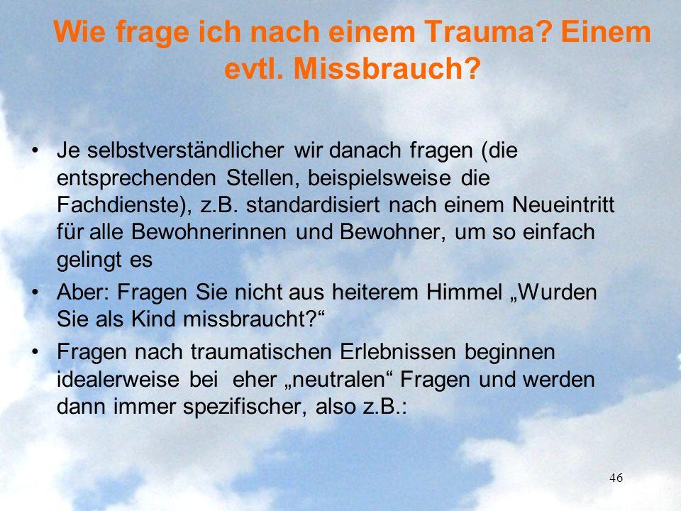 Wie frage ich nach einem Trauma? Einem evtl. Missbrauch? Je selbstverständlicher wir danach fragen (die entsprechenden Stellen, beispielsweise die Fac
