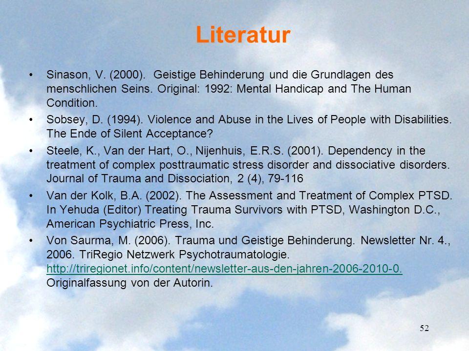Literatur Sinason, V. (2000). Geistige Behinderung und die Grundlagen des menschlichen Seins. Original: 1992: Mental Handicap and The Human Condition.
