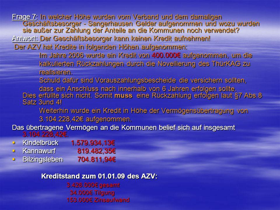 Frage 7: In welcher Höhe wurden vom Verband und dem damaligen Geschäftsbesorger - Sangerhausen Gelder aufgenommen und wozu wurden sie außer zur Zahlun
