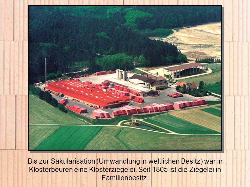 Bis zur Säkularisation (Umwandlung in weltlichen Besitz) war in Klosterbeuren eine Klosterziegelei. Seit 1805 ist die Ziegelei in Familienbesitz.