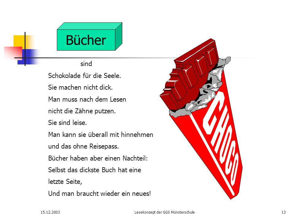 15.12.2003Lesekonzept der GGS Münsterschule13 sind Schokolade für die Seele. Sie machen nicht dick. Man muss nach dem Lesen nicht die Zähne putzen. Si