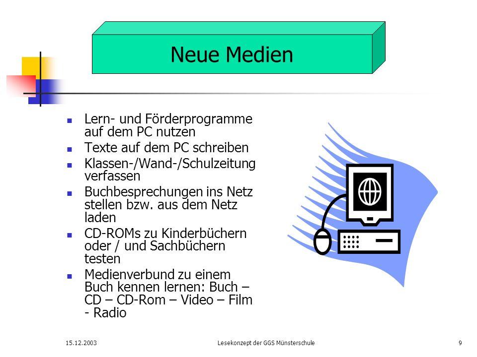 15.12.2003Lesekonzept der GGS Münsterschule9 Lern- und Förderprogramme auf dem PC nutzen Texte auf dem PC schreiben Klassen-/Wand-/Schulzeitung verfas
