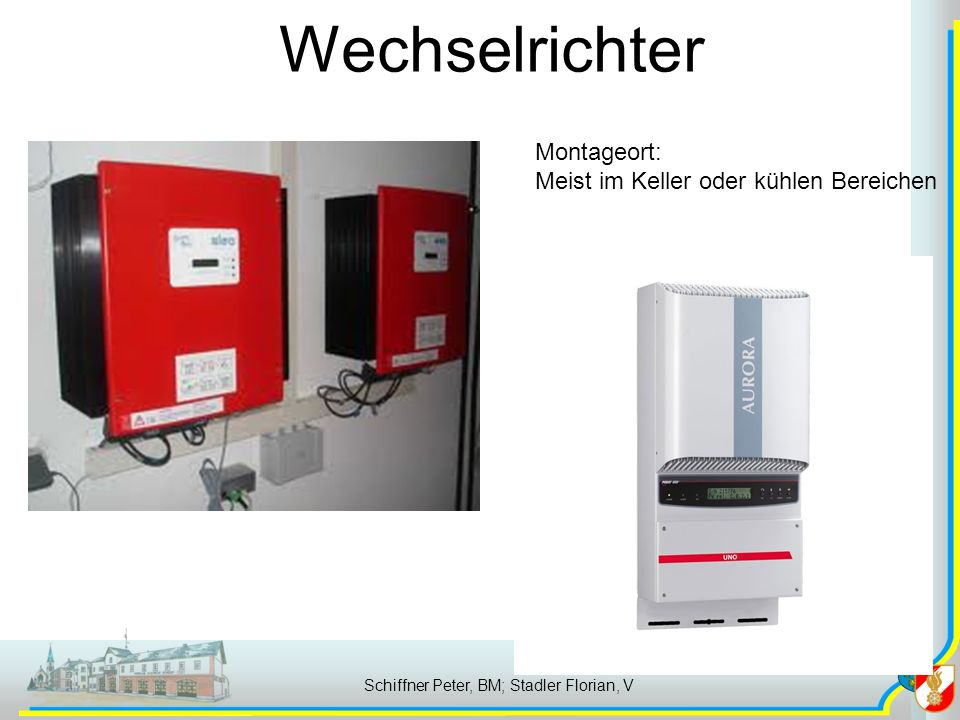 Schiffner Peter, BM; Stadler Florian, V Montageort: Meist im Keller oder kühlen Bereichen Wechselrichter