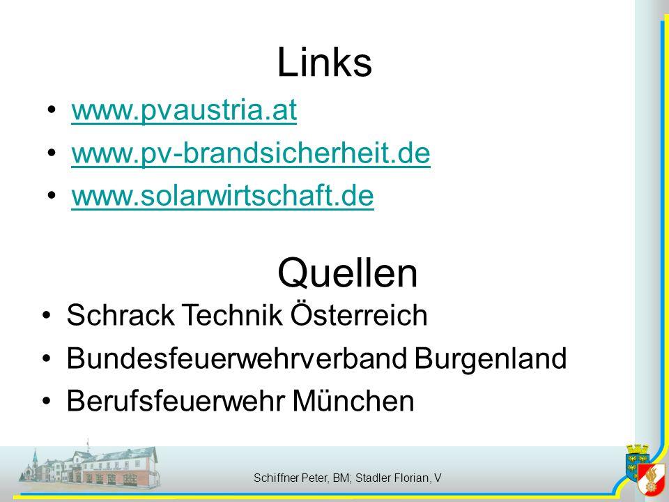 Links www.pvaustria.at www.pv-brandsicherheit.de www.solarwirtschaft.de Schiffner Peter, BM; Stadler Florian, V Quellen Schrack Technik Österreich Bundesfeuerwehrverband Burgenland Berufsfeuerwehr München