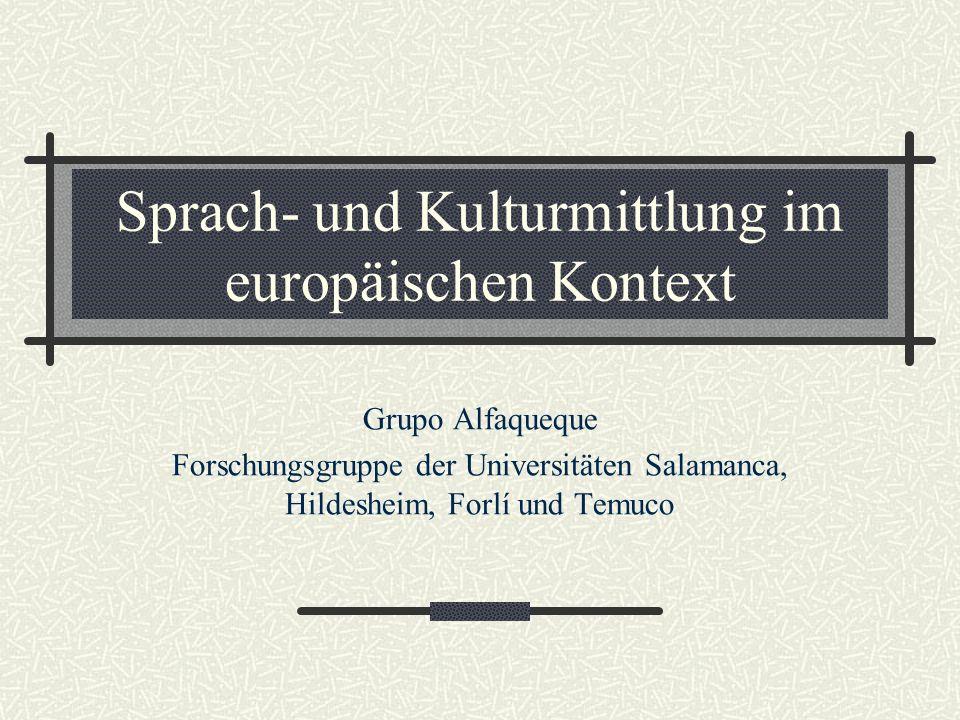 Sprach- und Kulturmittlung im europäischen Kontext Grupo Alfaqueque Forschungsgruppe der Universitäten Salamanca, Hildesheim, Forlí und Temuco