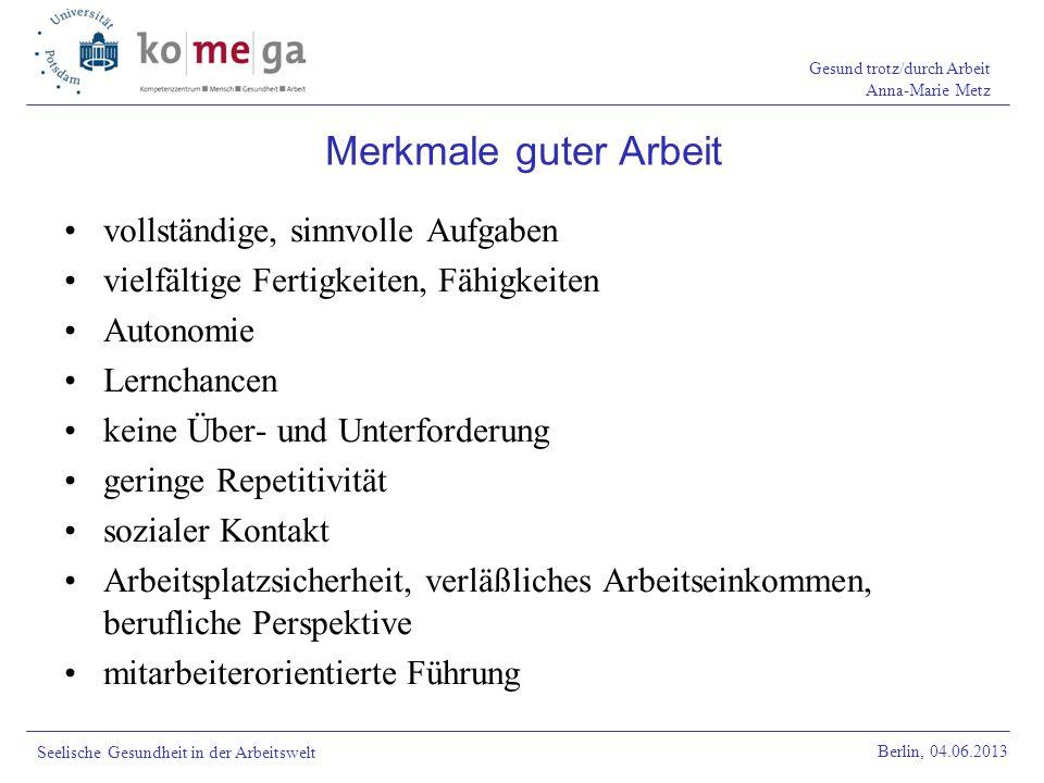Gesund trotz/durch Arbeit Anna-Marie Metz Berlin, 04.06.2013 Seelische Gesundheit in der Arbeitswelt vollständige, sinnvolle Aufgaben vielfältige Fert