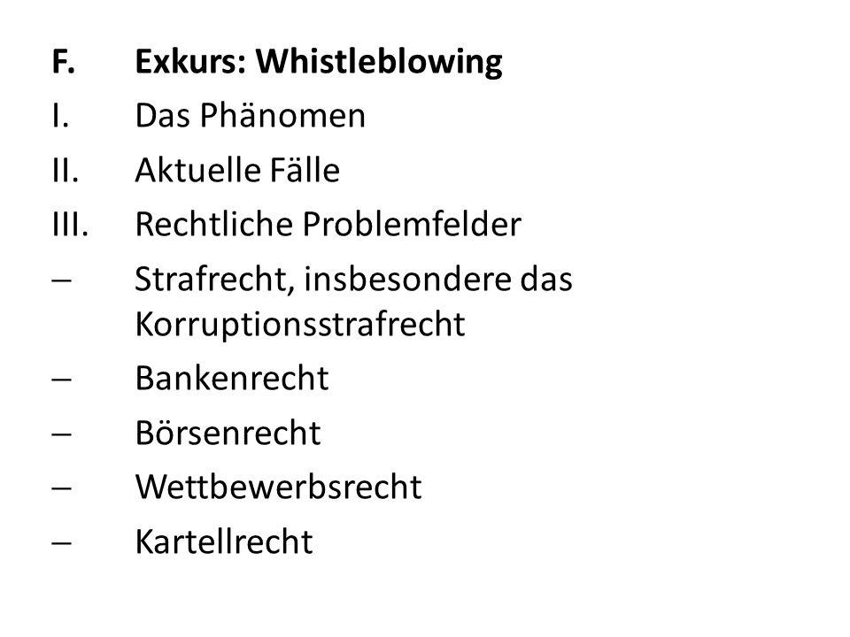 F.Exkurs: Whistleblowing I.Das Phänomen II.Aktuelle Fälle III.Rechtliche Problemfelder Strafrecht, insbesondere das Korruptionsstrafrecht Bankenrecht