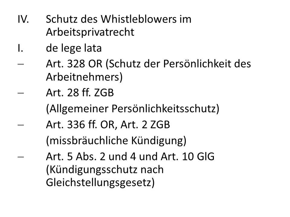 IV.Schutz des Whistleblowers im Arbeitsprivatrecht I.de lege lata Art. 328 OR (Schutz der Persönlichkeit des Arbeitnehmers) Art. 28 ff. ZGB (Allgemein