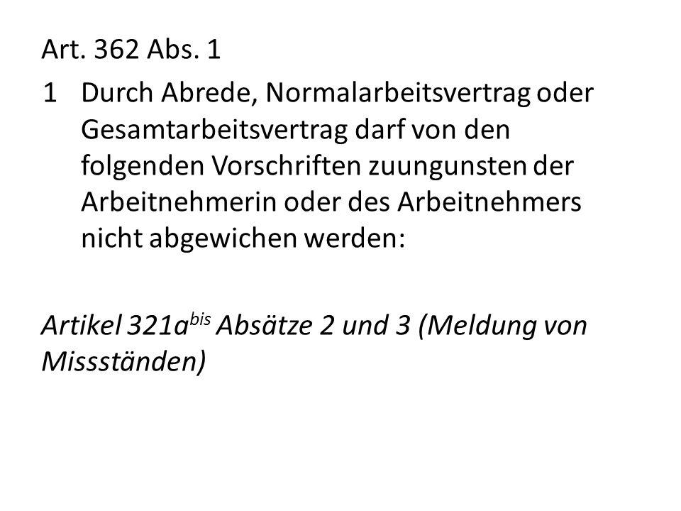 Art. 362 Abs. 1 1Durch Abrede, Normalarbeitsvertrag oder Gesamtarbeitsvertrag darf von den folgenden Vorschriften zuungunsten der Arbeitnehmerin oder