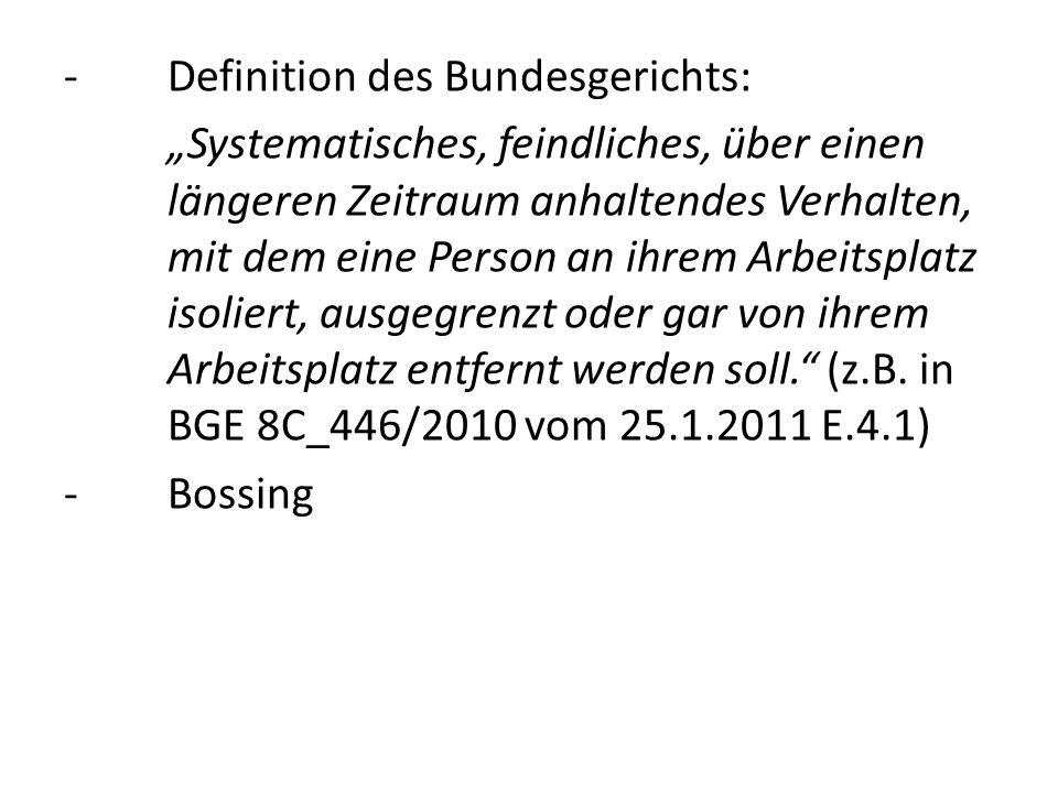 - Definition des Bundesgerichts: Systematisches, feindliches, über einen längeren Zeitraum anhaltendes Verhalten, mit dem eine Person an ihrem Arbeits