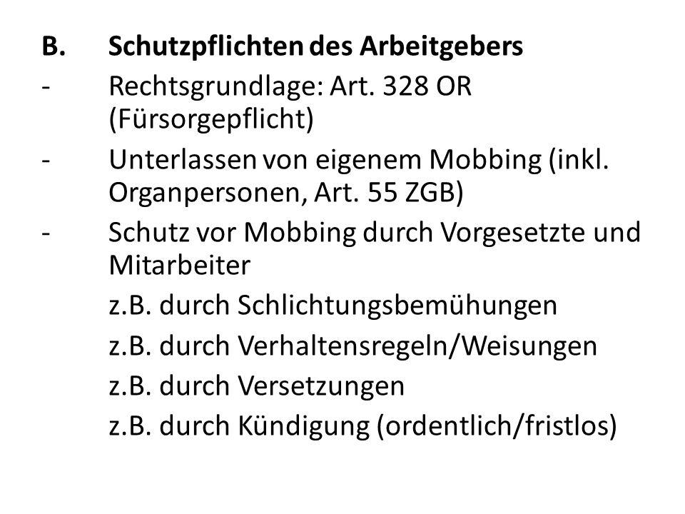 B.Schutzpflichten des Arbeitgebers -Rechtsgrundlage: Art. 328 OR (Fürsorgepflicht) -Unterlassen von eigenem Mobbing (inkl. Organpersonen, Art. 55 ZGB)