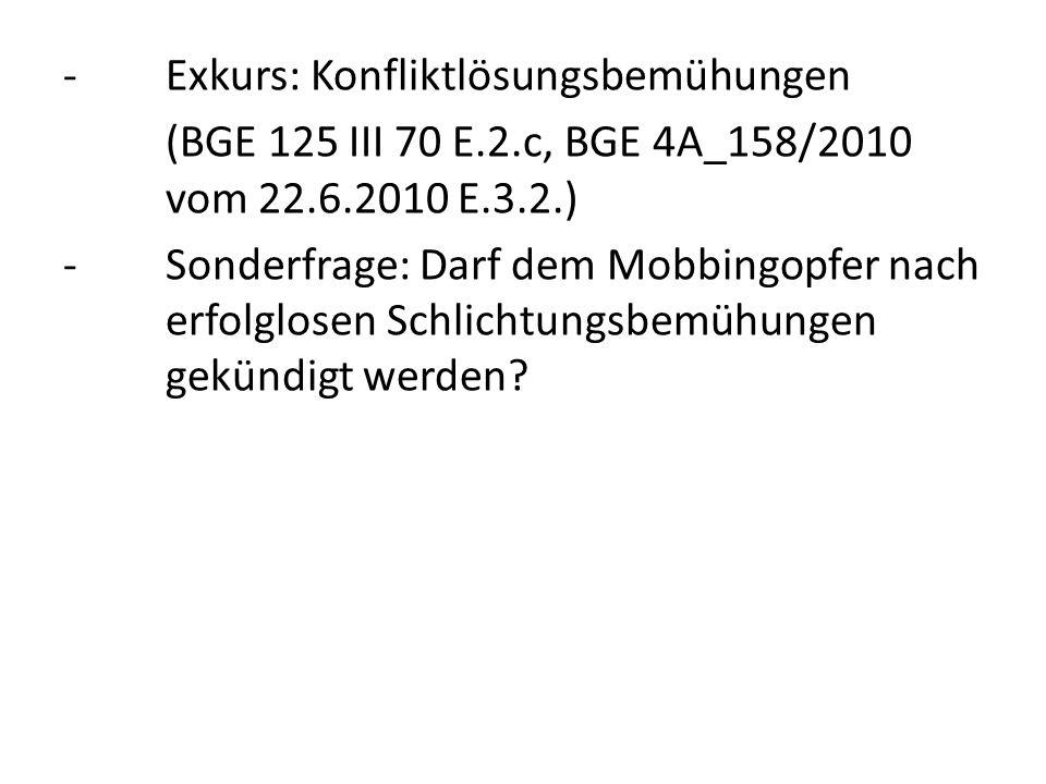 -Exkurs: Konfliktlösungsbemühungen (BGE 125 III 70 E.2.c, BGE 4A_158/2010 vom 22.6.2010 E.3.2.) -Sonderfrage: Darf dem Mobbingopfer nach erfolglosen S