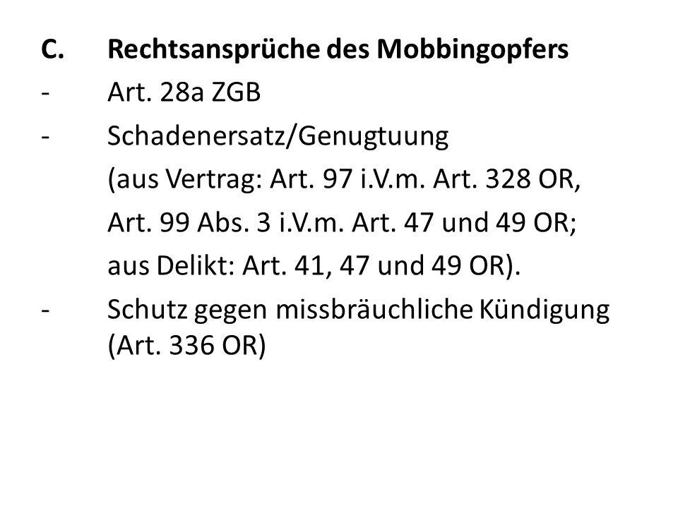 C.Rechtsansprüche des Mobbingopfers -Art. 28a ZGB -Schadenersatz/Genugtuung (aus Vertrag: Art. 97 i.V.m. Art. 328 OR, Art. 99 Abs. 3 i.V.m. Art. 47 un