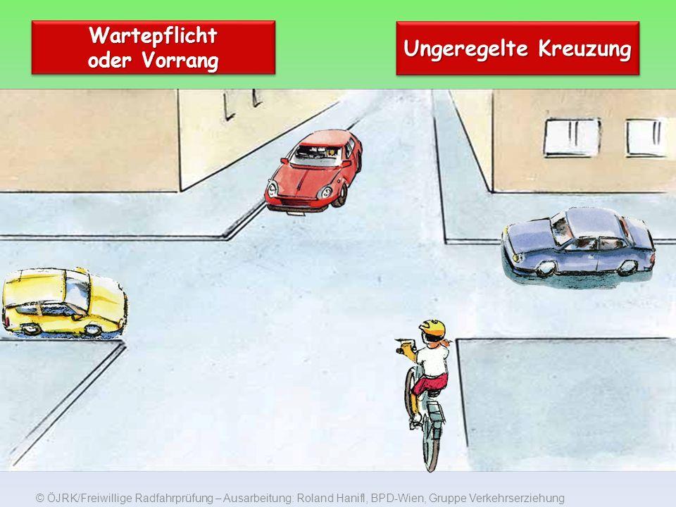© ÖJRK/Freiwillige Radfahrprüfung – Ausarbeitung: Roland Hanifl, BPD-Wien, Gruppe Verkehrserziehung Wartepflicht oder Vorrang Ungeregelte Kreuzung