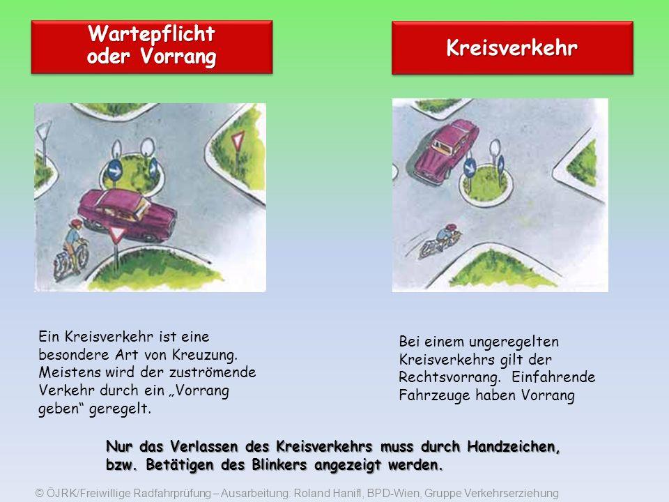 © ÖJRK/Freiwillige Radfahrprüfung – Ausarbeitung: Roland Hanifl, BPD-Wien, Gruppe Verkehrserziehung Wartepflicht oder Vorrang KreisverkehrKreisverkehr Ein Kreisverkehr ist eine besondere Art von Kreuzung.