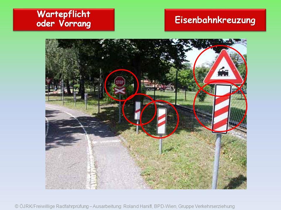 © ÖJRK/Freiwillige Radfahrprüfung – Ausarbeitung: Roland Hanifl, BPD-Wien, Gruppe Verkehrserziehung Wartepflicht oder Vorrang EisenbahnkreuzungEisenbahnkreuzung