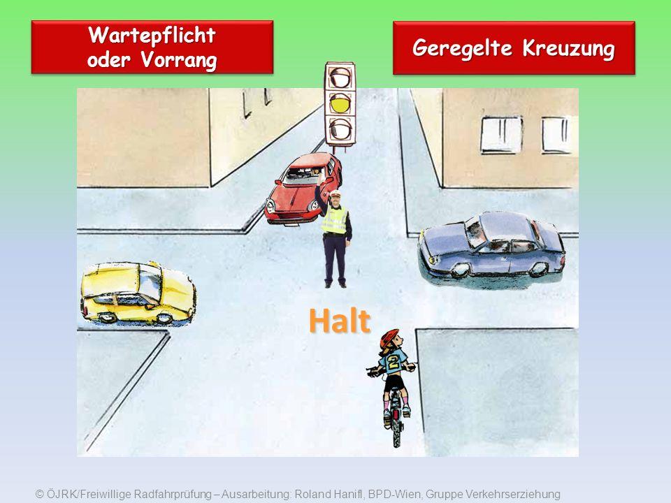© ÖJRK/Freiwillige Radfahrprüfung – Ausarbeitung: Roland Hanifl, BPD-Wien, Gruppe Verkehrserziehung Wartepflicht oder Vorrang Geregelte Kreuzung Halt
