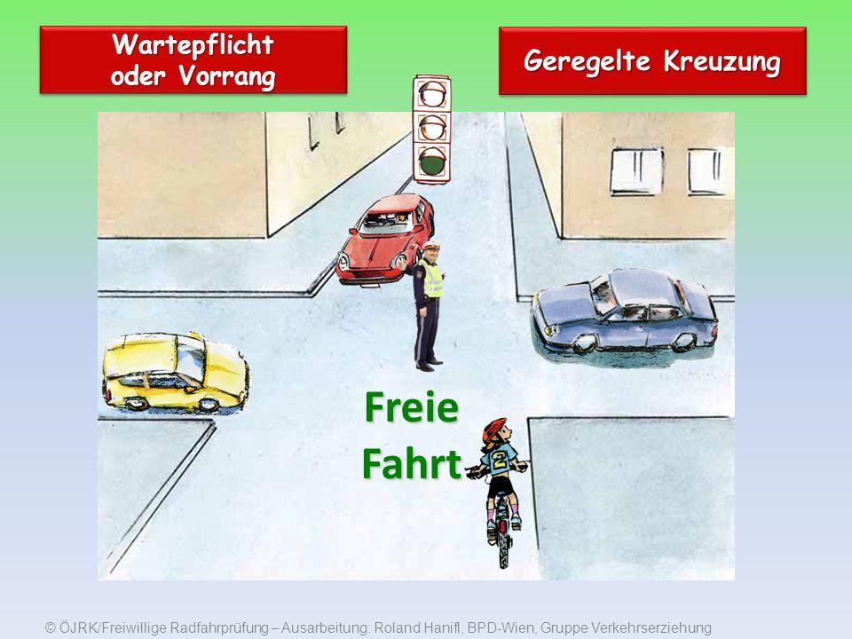 © ÖJRK/Freiwillige Radfahrprüfung – Ausarbeitung: Roland Hanifl, BPD-Wien, Gruppe Verkehrserziehung Wartepflicht oder Vorrang Geregelte Kreuzung Freie Fahrt