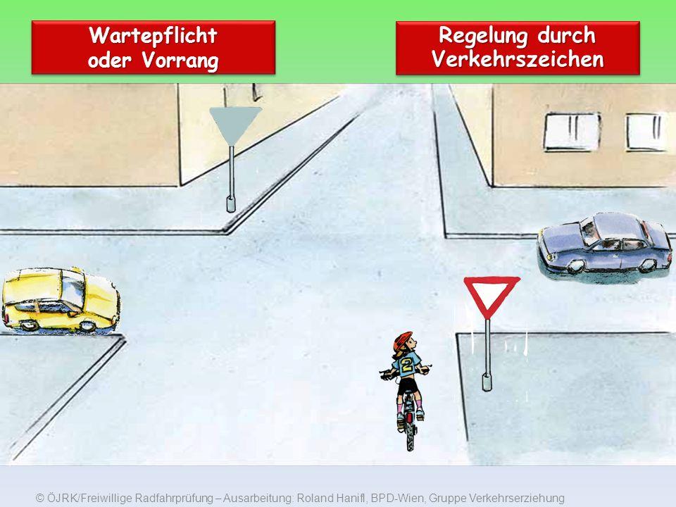 © ÖJRK/Freiwillige Radfahrprüfung – Ausarbeitung: Roland Hanifl, BPD-Wien, Gruppe Verkehrserziehung Wartepflicht oder Vorrang Regelung durch Verkehrszeichen