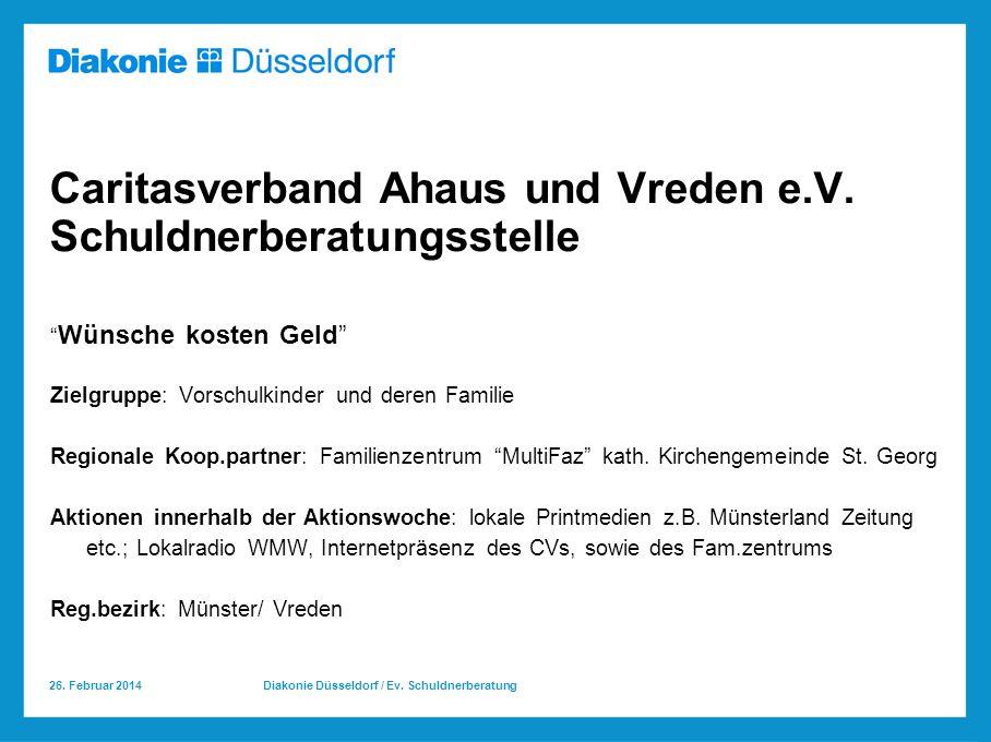 26.Februar 2014 Diakonie Düsseldorf / Ev. Schuldnerberatung Caritasverband Ahaus und Vreden e.V.