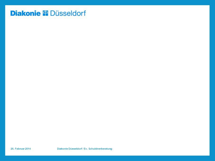 26. Februar 2014 Diakonie Düsseldorf / Ev. Schuldnerberatung
