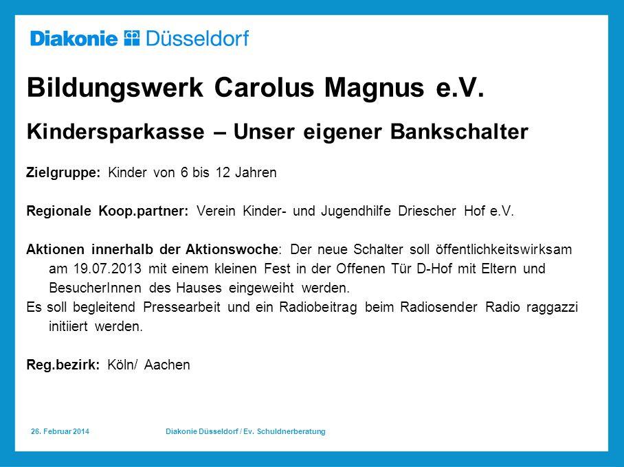 26.Februar 2014 Diakonie Düsseldorf / Ev. Schuldnerberatung Bildungswerk Carolus Magnus e.V.