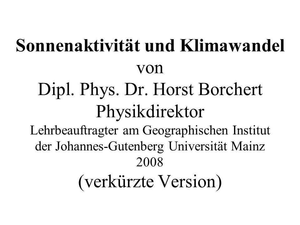 Sonnenaktivität und Klimawandel von Dipl. Phys. Dr. Horst Borchert Physikdirektor Lehrbeauftragter am Geographischen Institut der Johannes-Gutenberg U