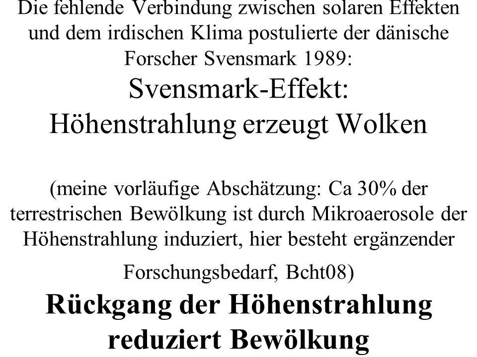 Die fehlende Verbindung zwischen solaren Effekten und dem irdischen Klima postulierte der dänische Forscher Svensmark 1989: Svensmark-Effekt: Höhenstr