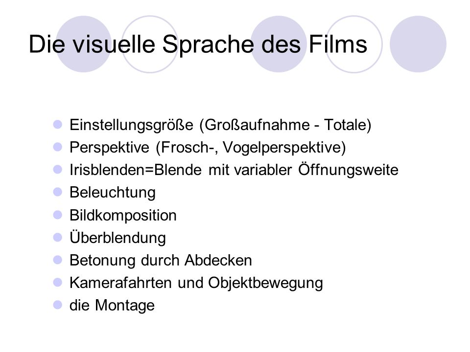 Die visuelle Sprache des Films Einstellungsgröße (Großaufnahme - Totale) Perspektive (Frosch-, Vogelperspektive) Irisblenden=Blende mit variabler Öffn